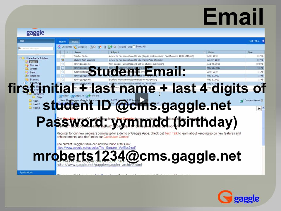 Email Student Email: first initial + last name + last 4 digits of student ID @cms.gaggle.net Password: yymmdd (birthday) mroberts1234@cms.gaggle.net
