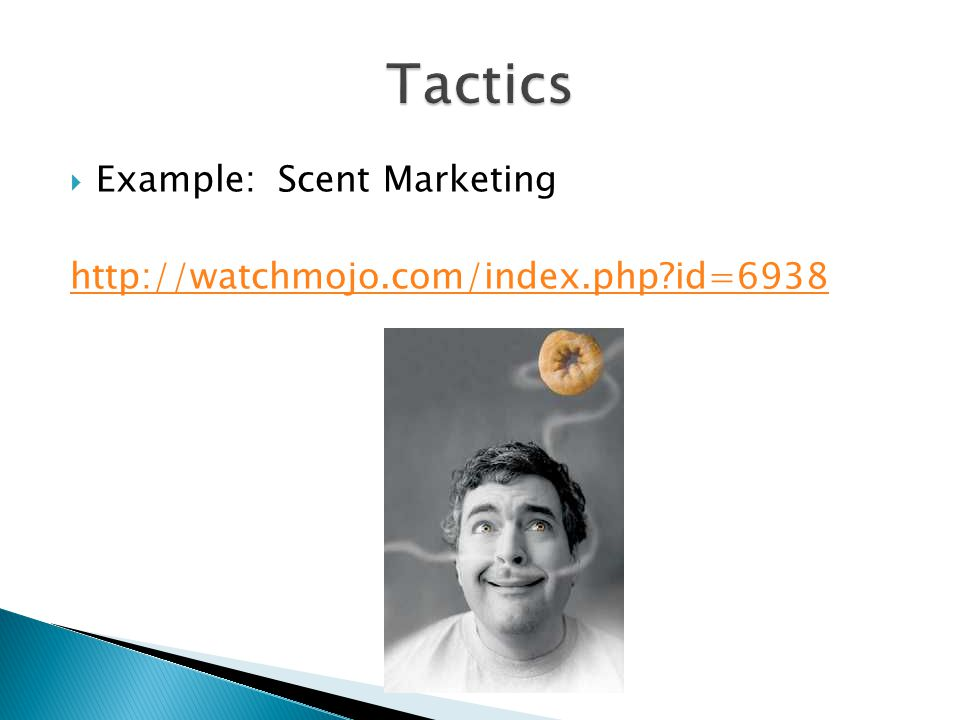  Example: Scent Marketing http://watchmojo.com/index.php id=6938