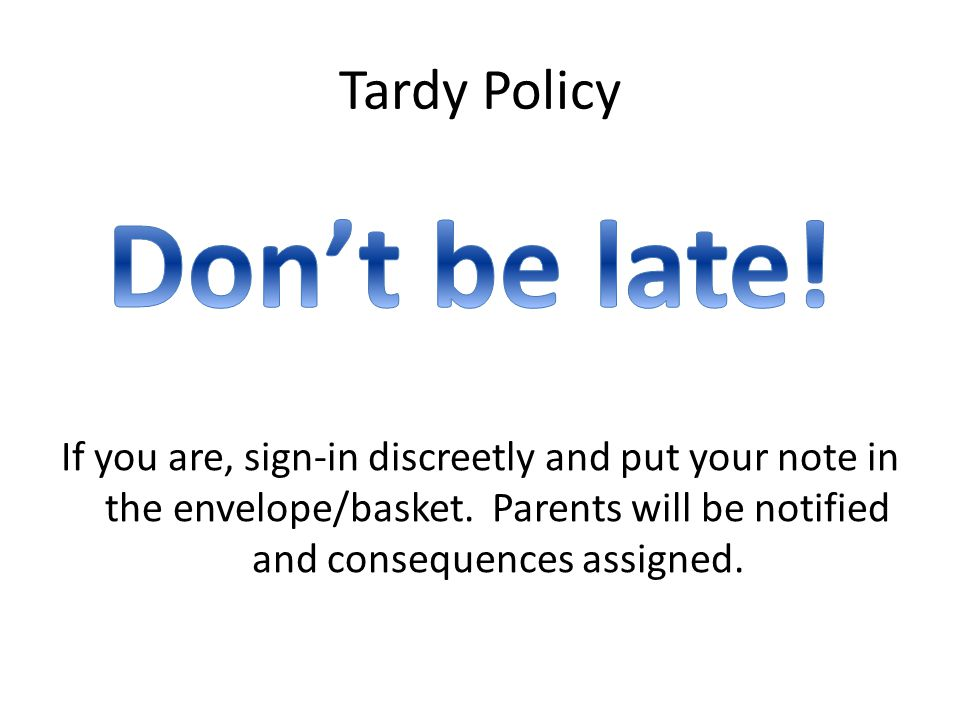 Tardy Policy If you are, sign-in discreetly and put your note in the envelope/basket.