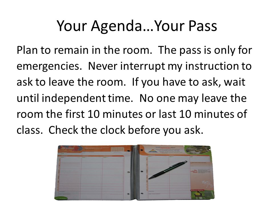 Your Agenda…Your Pass Plan to remain in the room. The pass is only for emergencies.