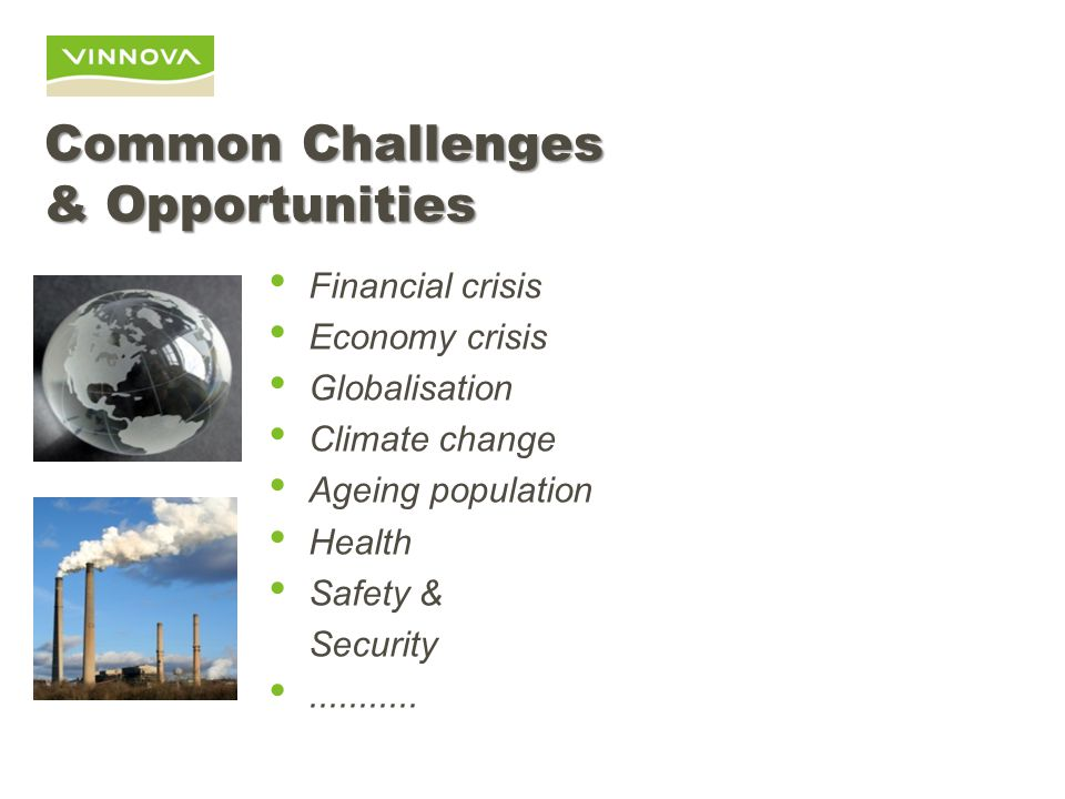 Common Challenges & Opportunities Financial crisis Economy crisis Globalisation Climate change Ageing population Health Safety & Security...........