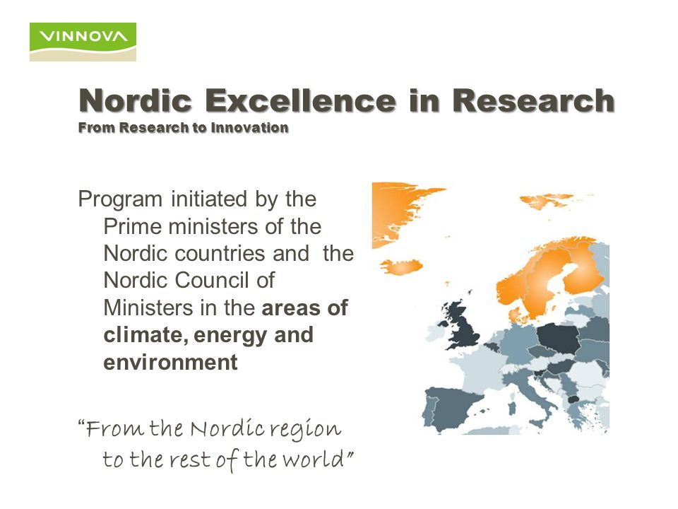 Nordic Excellence in Research From Research to Innovation Program initiated by the Prime ministers of the Nordic countries and the Nordic Council of Ministers in the areas of climate, energy and environment From the Nordic region to the rest of the world
