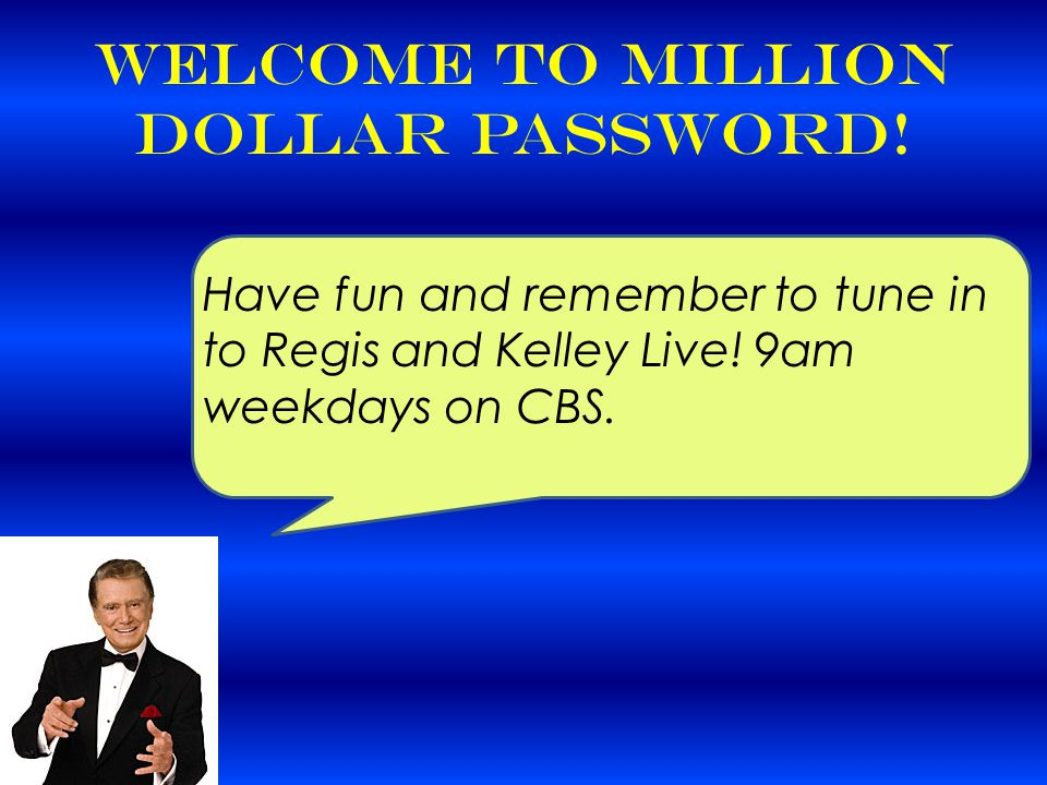 Welcome to Million Dollar Password. Hi.