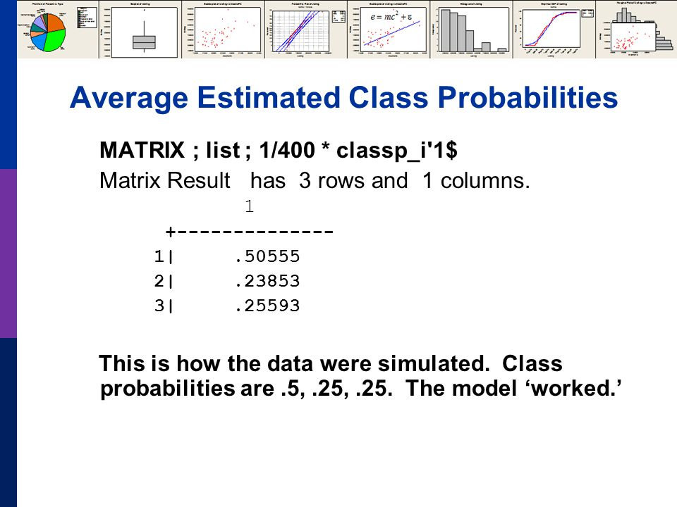 Average Estimated Class Probabilities MATRIX ; list ; 1/400 * classp_i 1$ Matrix Result has 3 rows and 1 columns.