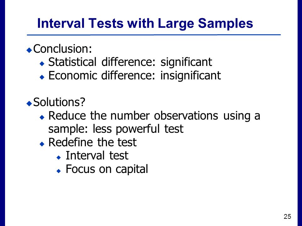 Filename 25 Interval Tests with Large Samples  Conclusion:  Statistical difference: significant  Economic difference: insignificant  Solutions.