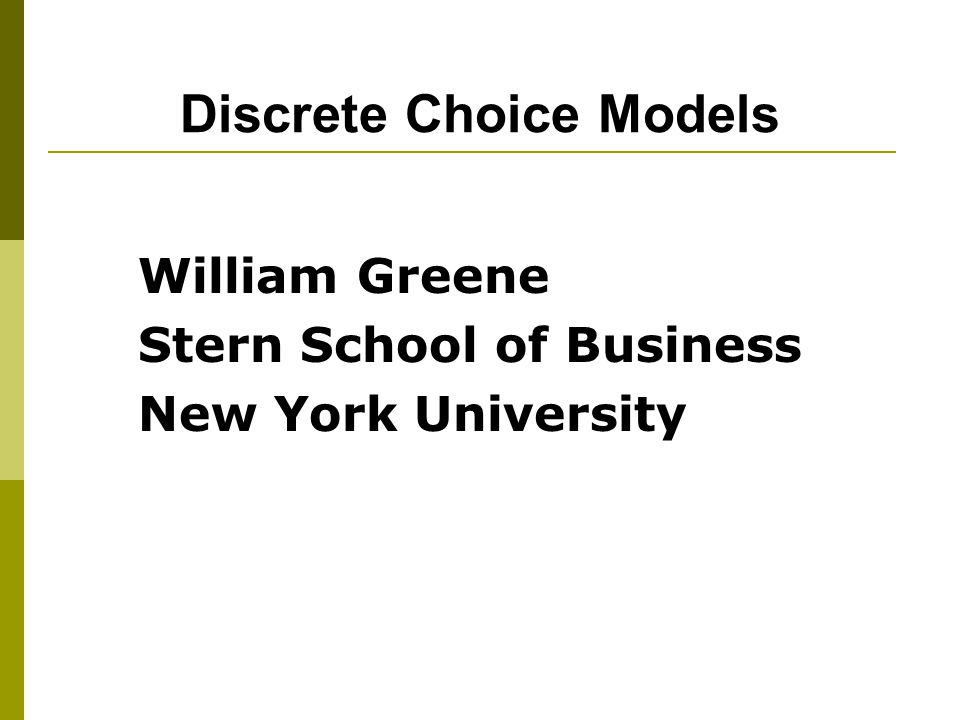 Discrete Choice Models William Greene Stern School of Business New York University