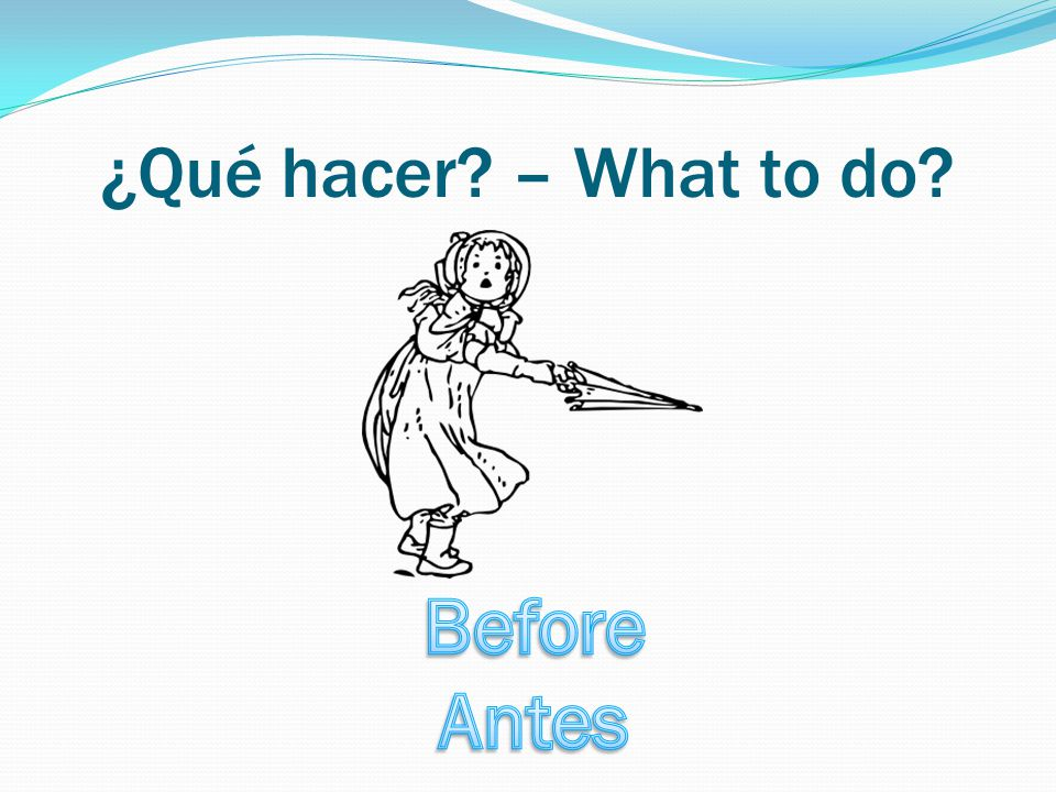 ¿Qué hacer – What to do
