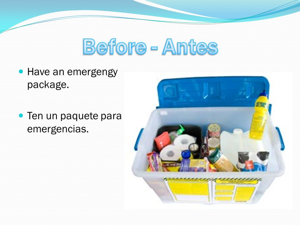 Have an emergengy package. Ten un paquete para emergencias.