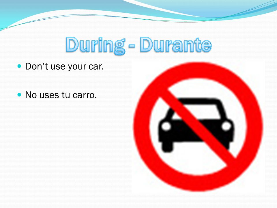 Don't use your car. No uses tu carro.