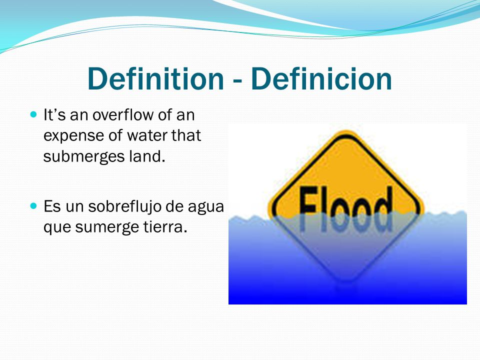 Definition - Definicion It's an overflow of an expense of water that submerges land.