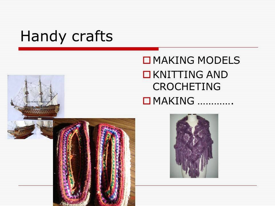 Handy crafts  MAKING MODELS  KNITTING AND CROCHETING  MAKING ………….