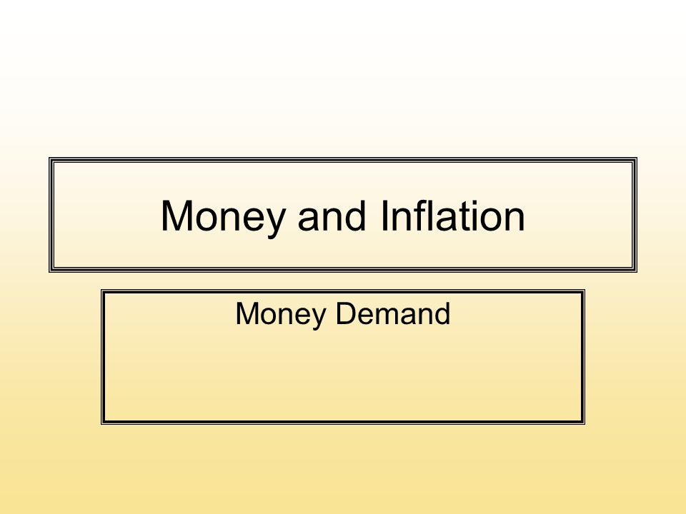 Money and Inflation Money Demand