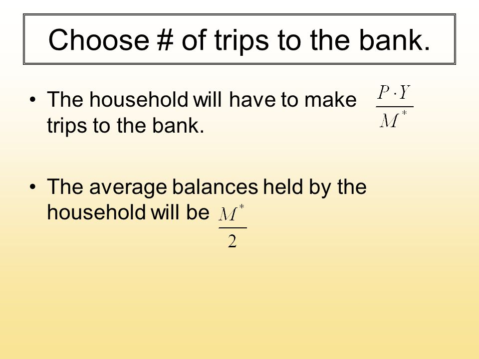 Choose # of trips to the bank. The household will have to make trips to the bank.