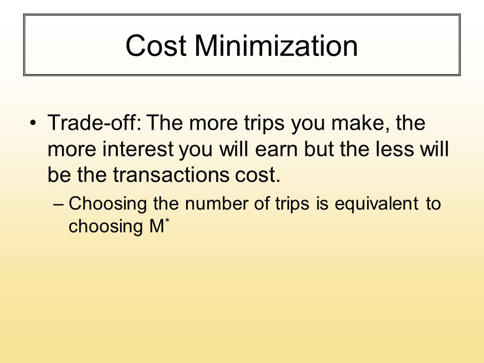 Cost Minimization Trade-off: The more trips you make, the more interest you will earn but the less will be the transactions cost.