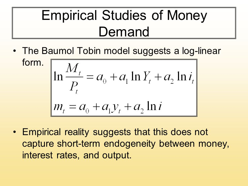 Empirical Studies of Money Demand The Baumol Tobin model suggests a log-linear form.