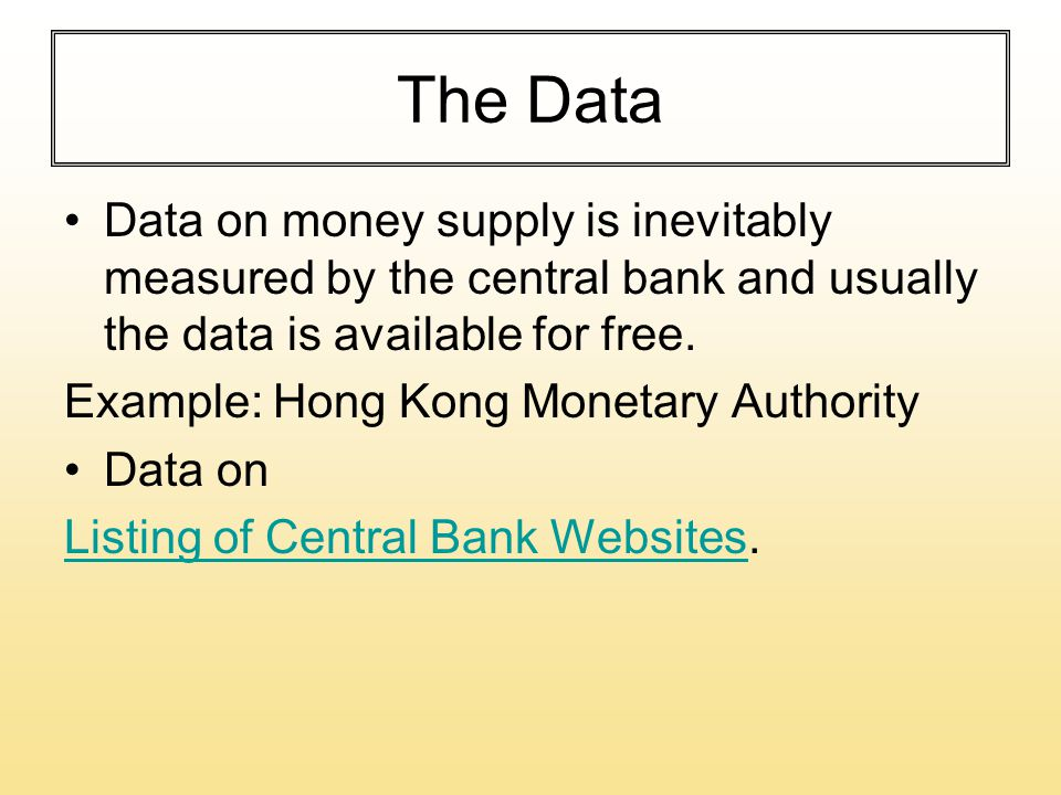 The Data Data on money supply is inevitably measured by the central bank and usually the data is available for free.