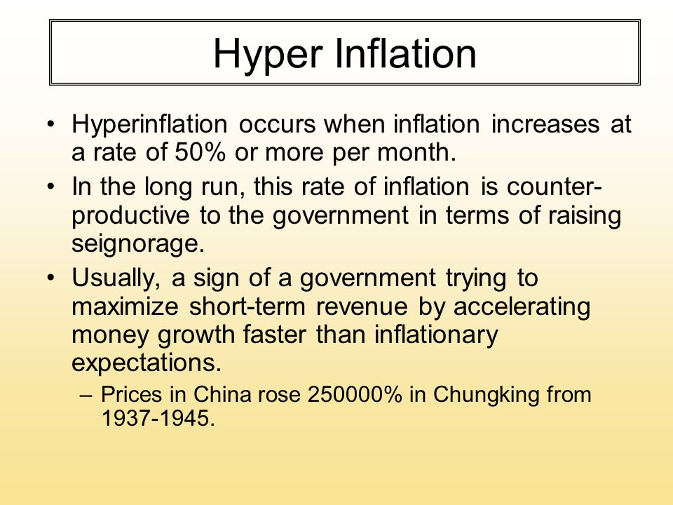 Hyper Inflation Hyperinflation occurs when inflation increases at a rate of 50% or more per month.