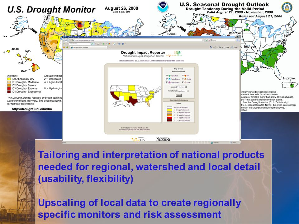 Tailoring and interpretation of national products needed for regional, watershed and local detail (usability, flexibility) Upscaling of local data to create regionally specific monitors and risk assessment