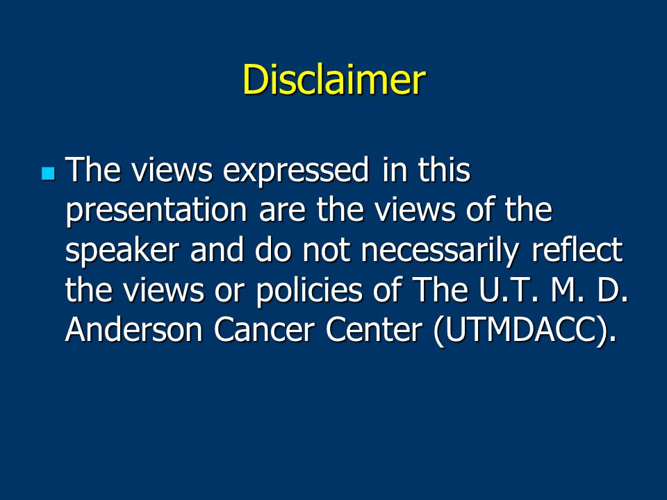 Disclaimer The views expressed in this presentation are the views of the speaker and do not necessarily reflect the views or policies of The U.T.