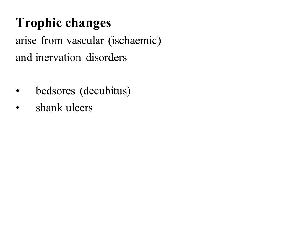 Trophic changes arise from vascular (ischaemic) and inervation disorders bedsores (decubitus) shank ulcers