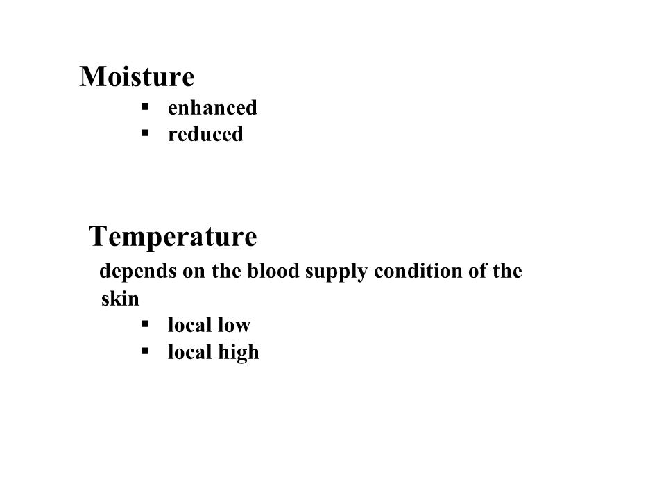 Moisture  enhanced  reduced Temperature depends on the blood supply condition of the skin  local low  local high