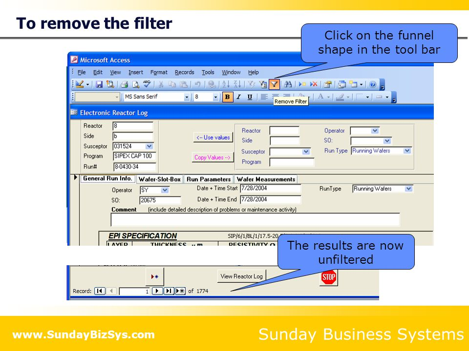 Sunday Business Systems www.SundayBizSys.com To remove the filter Click on the funnel shape in the tool bar The results are now unfiltered