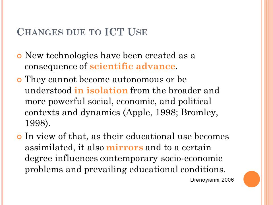 C HANGES DUE TO ICT U SE New technologies have been created as a consequence of scientific advance.
