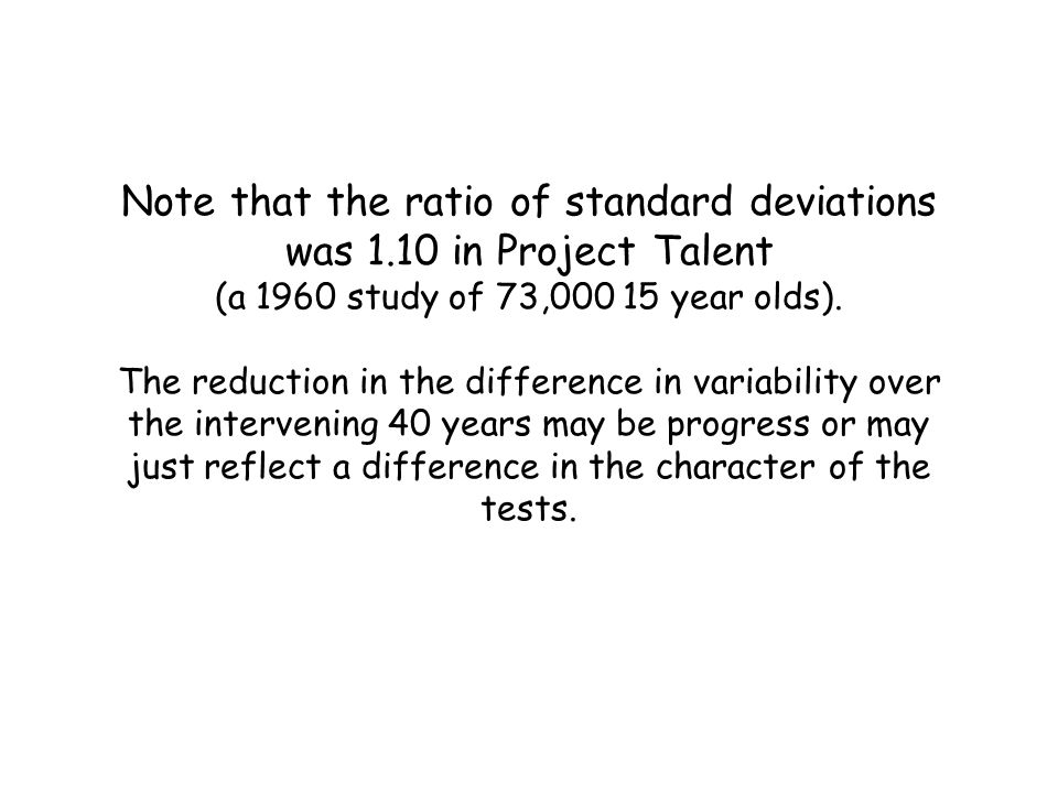 Note that the ratio of standard deviations was 1.10 in Project Talent (a 1960 study of 73,000 15 year olds).