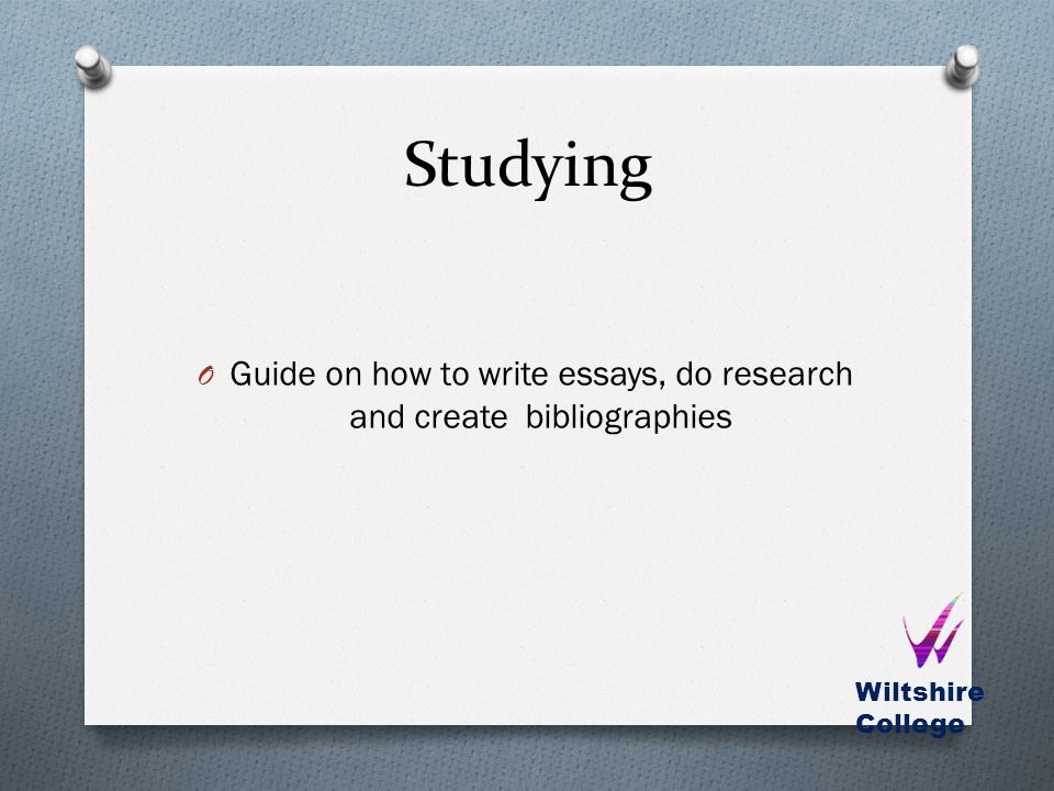 Studying O Guide on how to write essays, do research and create bibliographies Wiltshire College