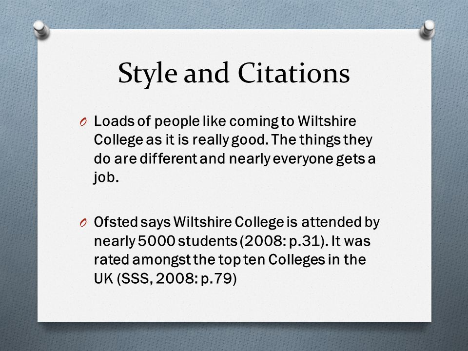 Style and Citations O Loads of people like coming to Wiltshire College as it is really good.