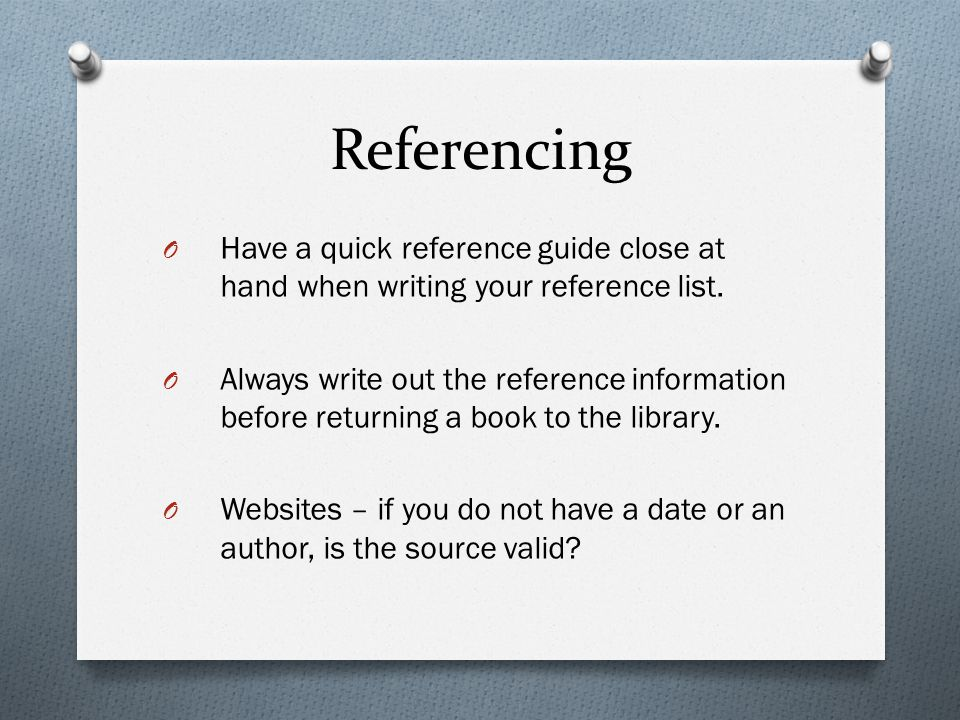 Referencing O Have a quick reference guide close at hand when writing your reference list.