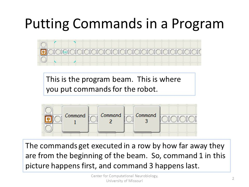 Putting Commands in a Program The commands get executed in a row by how far away they are from the beginning of the beam.