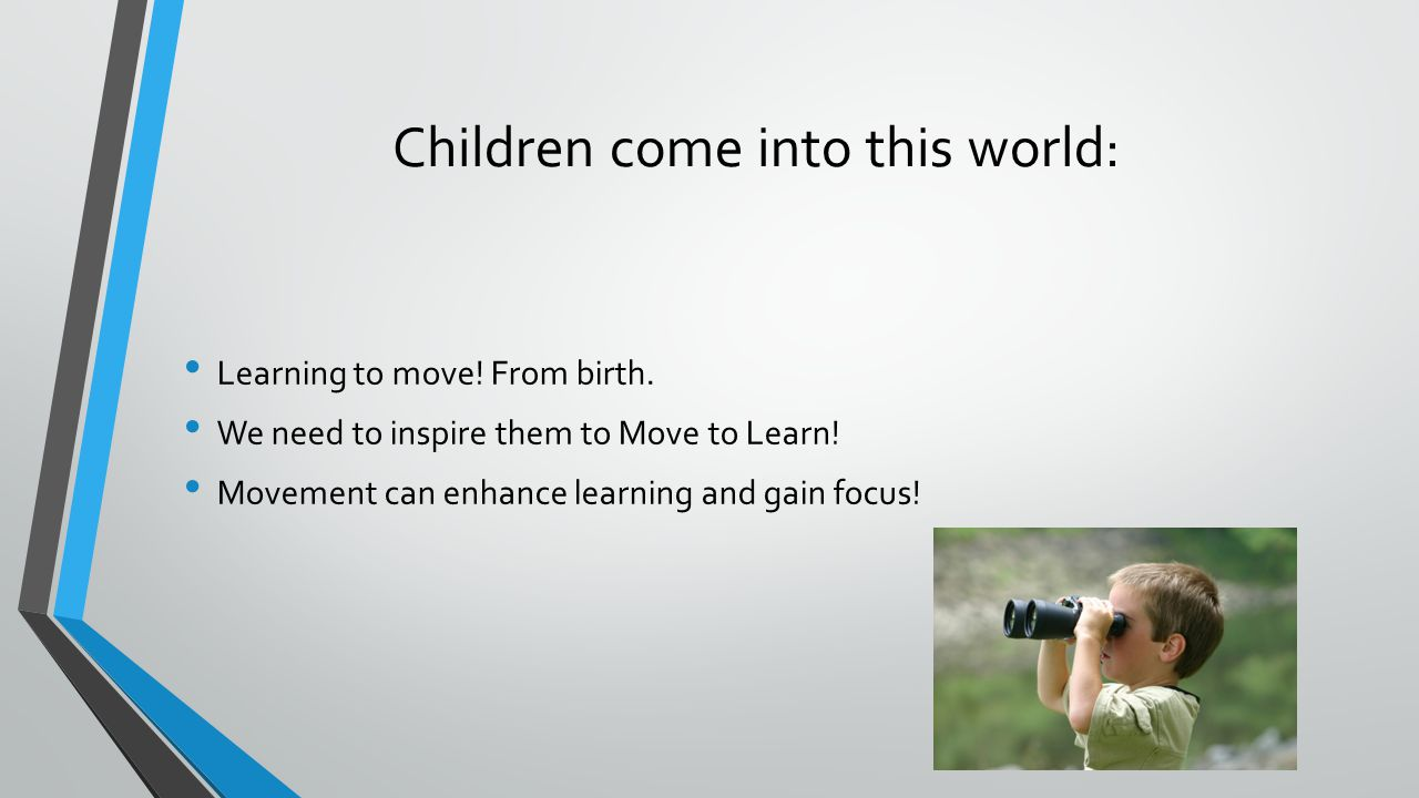 Children come into this world: Learning to move. From birth.