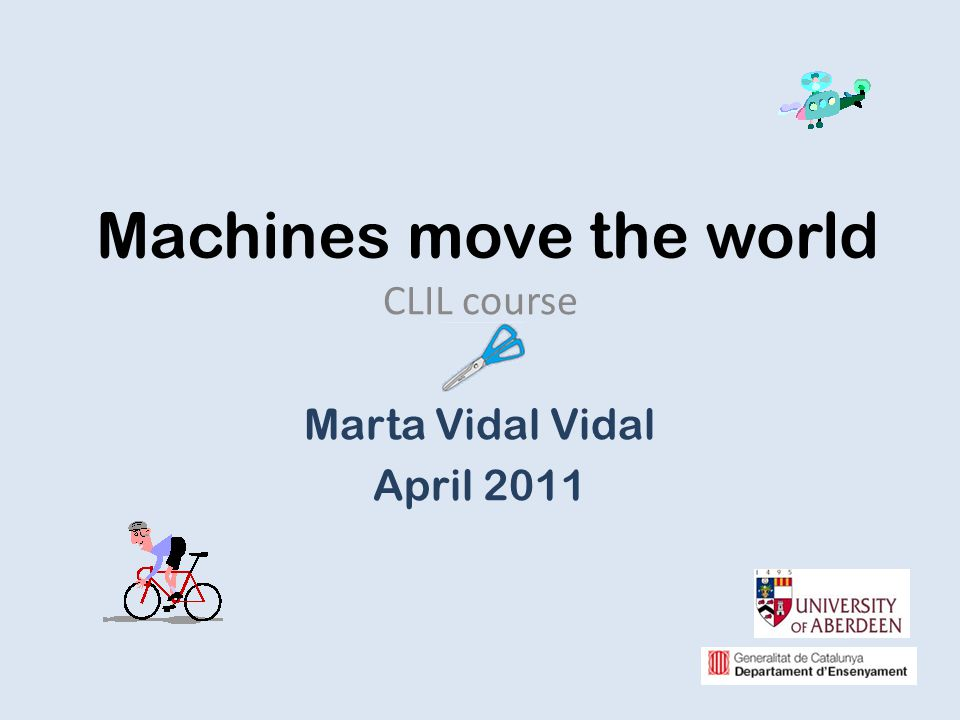 Machines move the world CLIL course Marta Vidal Vidal April 2011