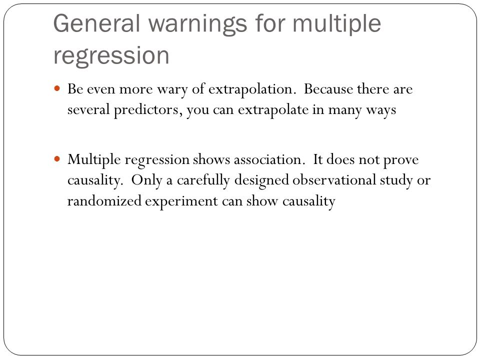 General warnings for multiple regression Be even more wary of extrapolation.