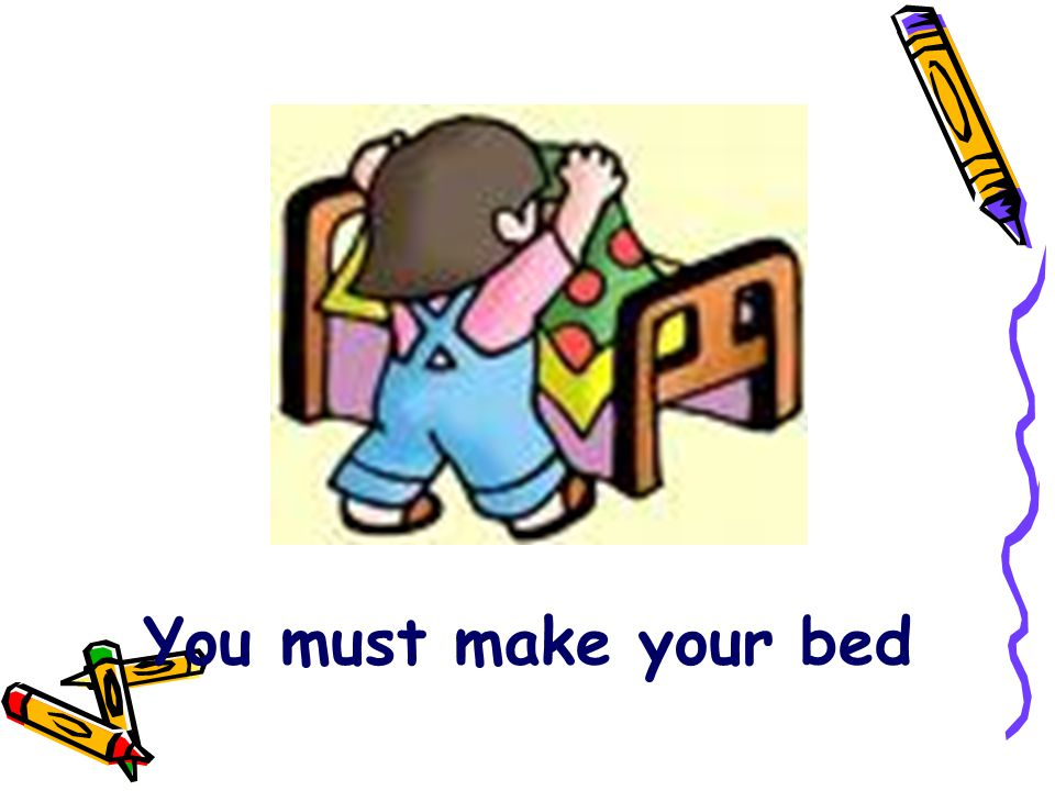 You must make your bed