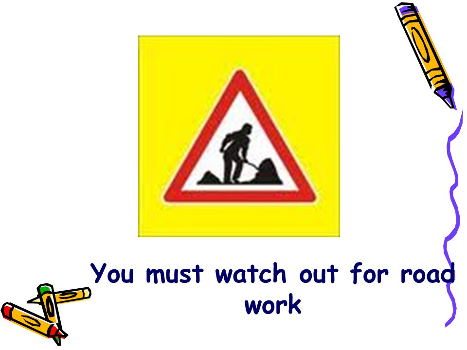 You must watch out for road work