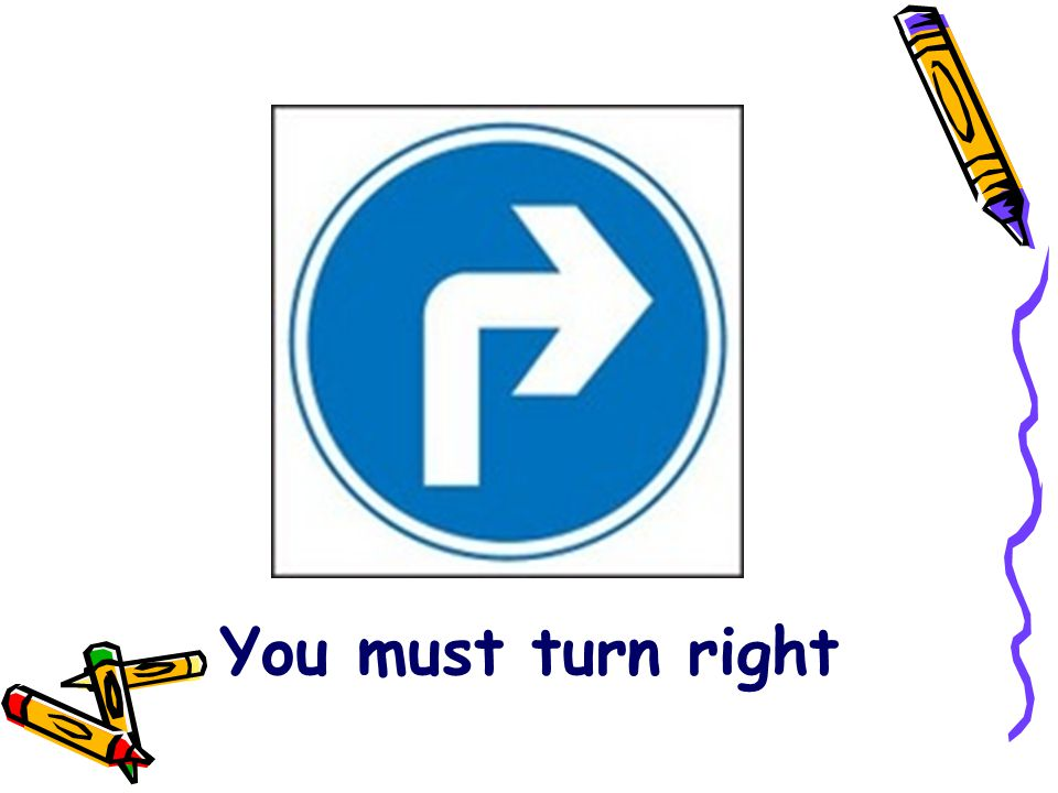 You must turn right