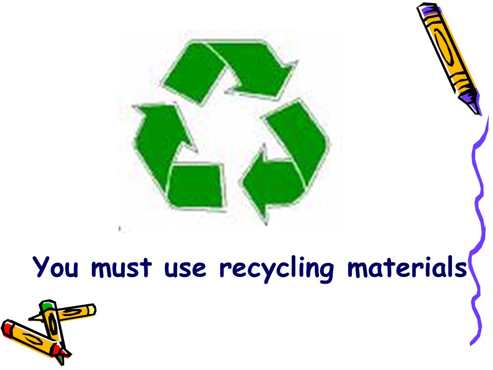 You must use recycling materials