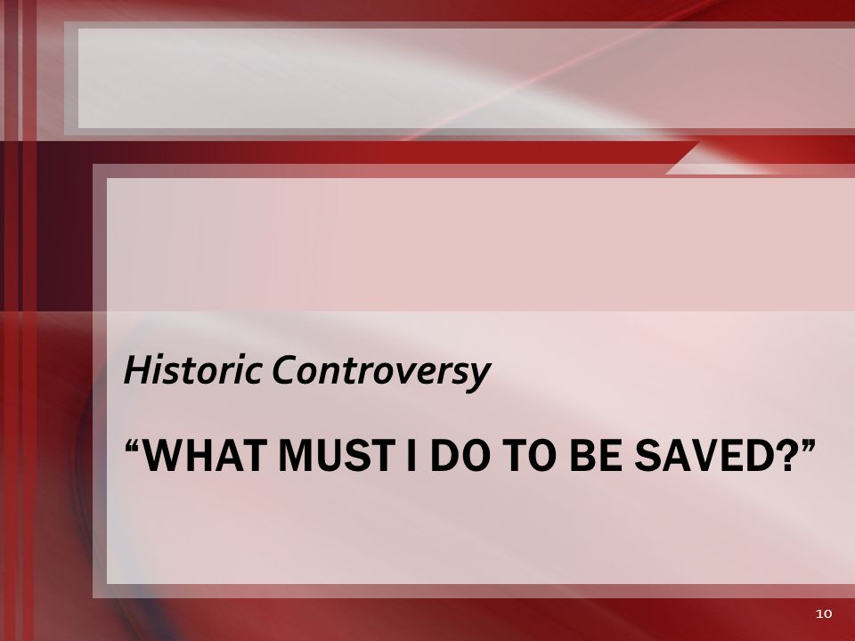 WHAT MUST I DO TO BE SAVED Historic Controversy 10