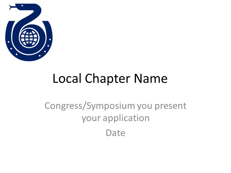 Local Chapter Name Congress/Symposium you present your application Date