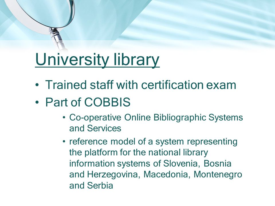University library Trained staff with certification exam Part of COBBIS Co-operative Online Bibliographic Systems and Services reference model of a system representing the platform for the national library information systems of Slovenia, Bosnia and Herzegovina, Macedonia, Montenegro and Serbia