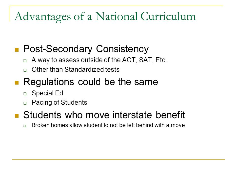 Advantages of a National Curriculum Post-Secondary Consistency  A way to assess outside of the ACT, SAT, Etc.