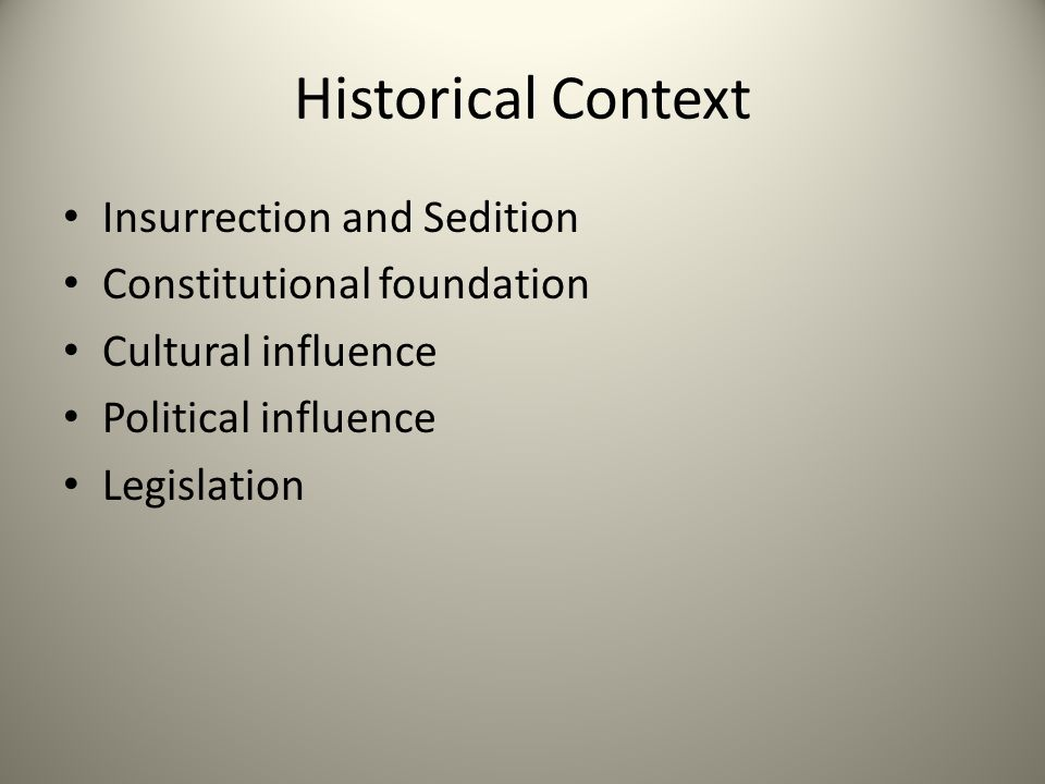 Historical Context Insurrection and Sedition Constitutional foundation Cultural influence Political influence Legislation