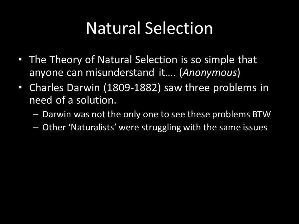 Natural Selection The Theory of Natural Selection is so simple that anyone can misunderstand it….