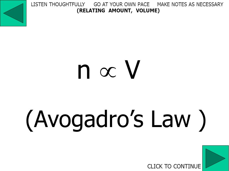 V  T (in Kelvin) (Charles' Law ) CLICK TO CONTINUE LISTEN THOUGHTFULLY GO AT YOUR OWN PACE MAKE NOTES AS NECESSARY (RELATING VOLUME, TEMPERATURE)