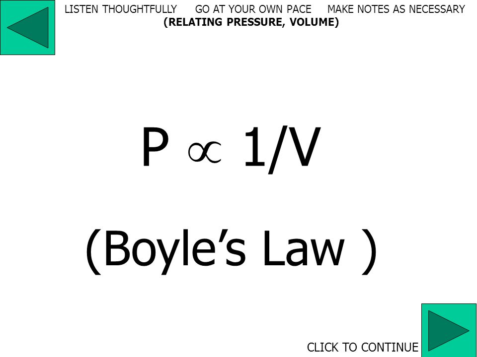 R = PV nT CLICK TO CONTINUE LISTEN THOUGHTFULLY GO AT YOUR OWN PACE MAKE NOTES AS NECESSARY (RELATING GAS PROPERTIES)