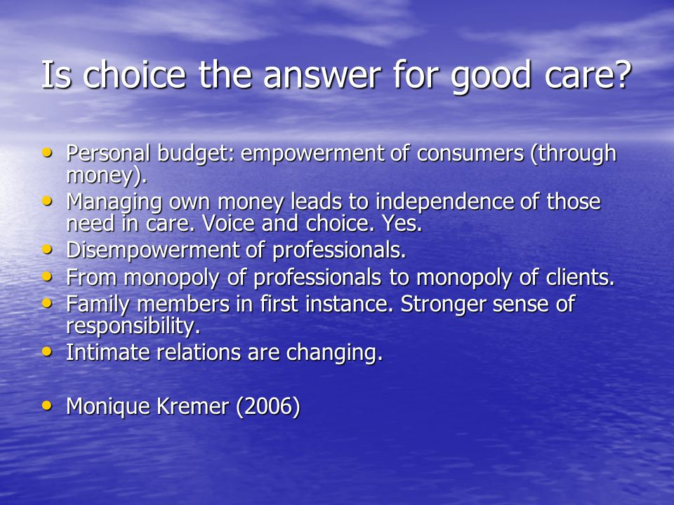 Is choice the answer for good care. Personal budget: empowerment of consumers (through money).