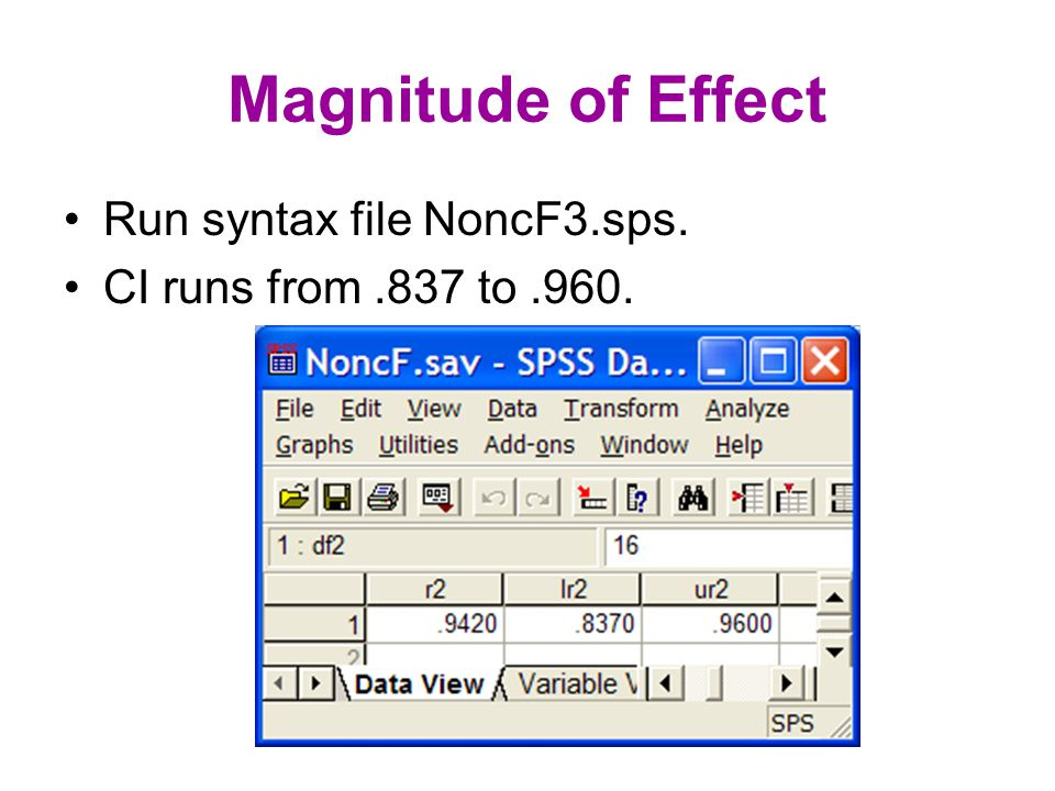 Magnitude of Effect Run syntax file NoncF3.sps. CI runs from.837 to.960.