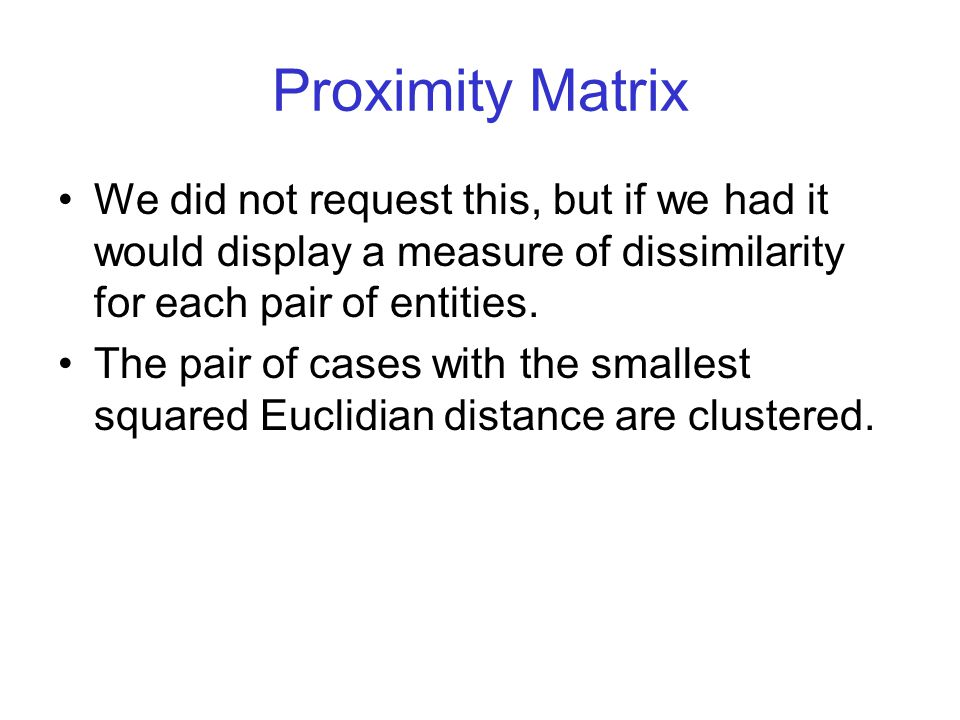 Proximity Matrix We did not request this, but if we had it would display a measure of dissimilarity for each pair of entities.